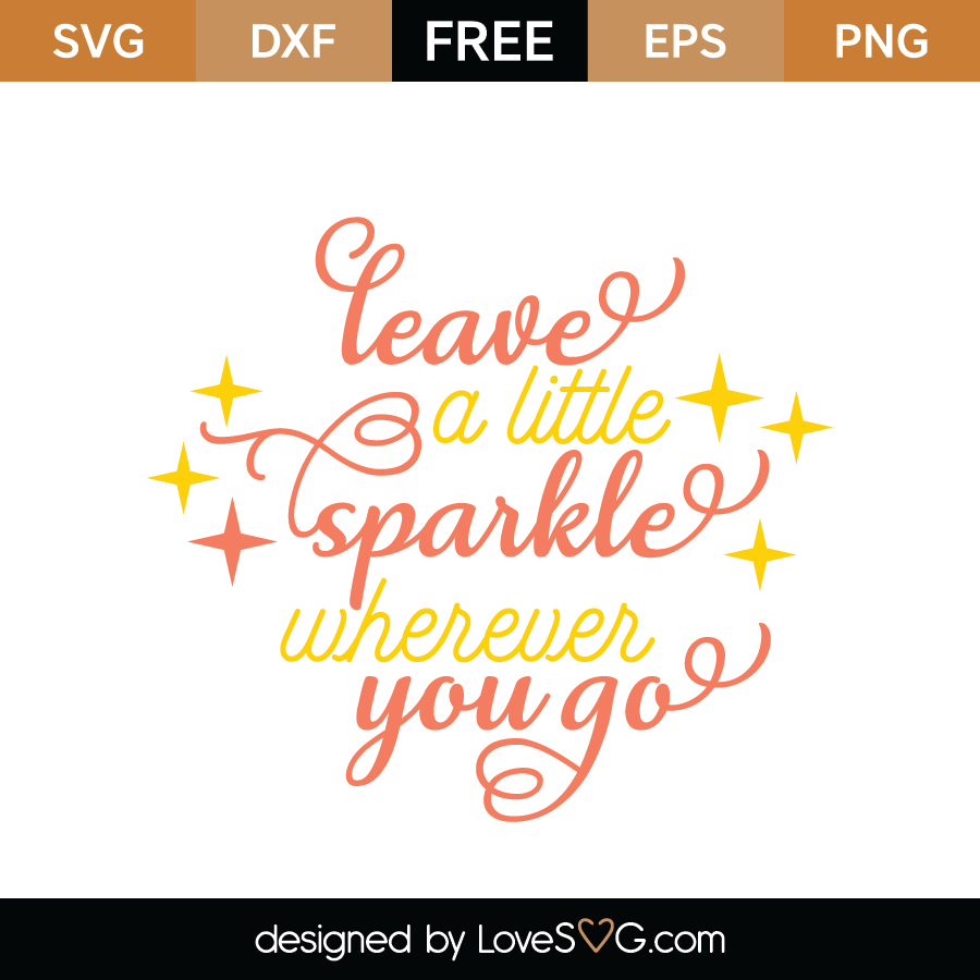 Download Free Leave A Little Sparkle Wherever You Go SVG Cut File ...