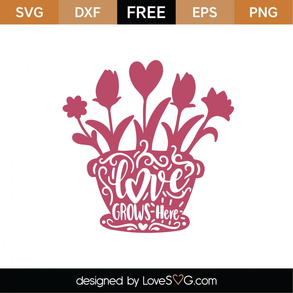 Free Love Grows Here Svg Cut File Lovesvg Com