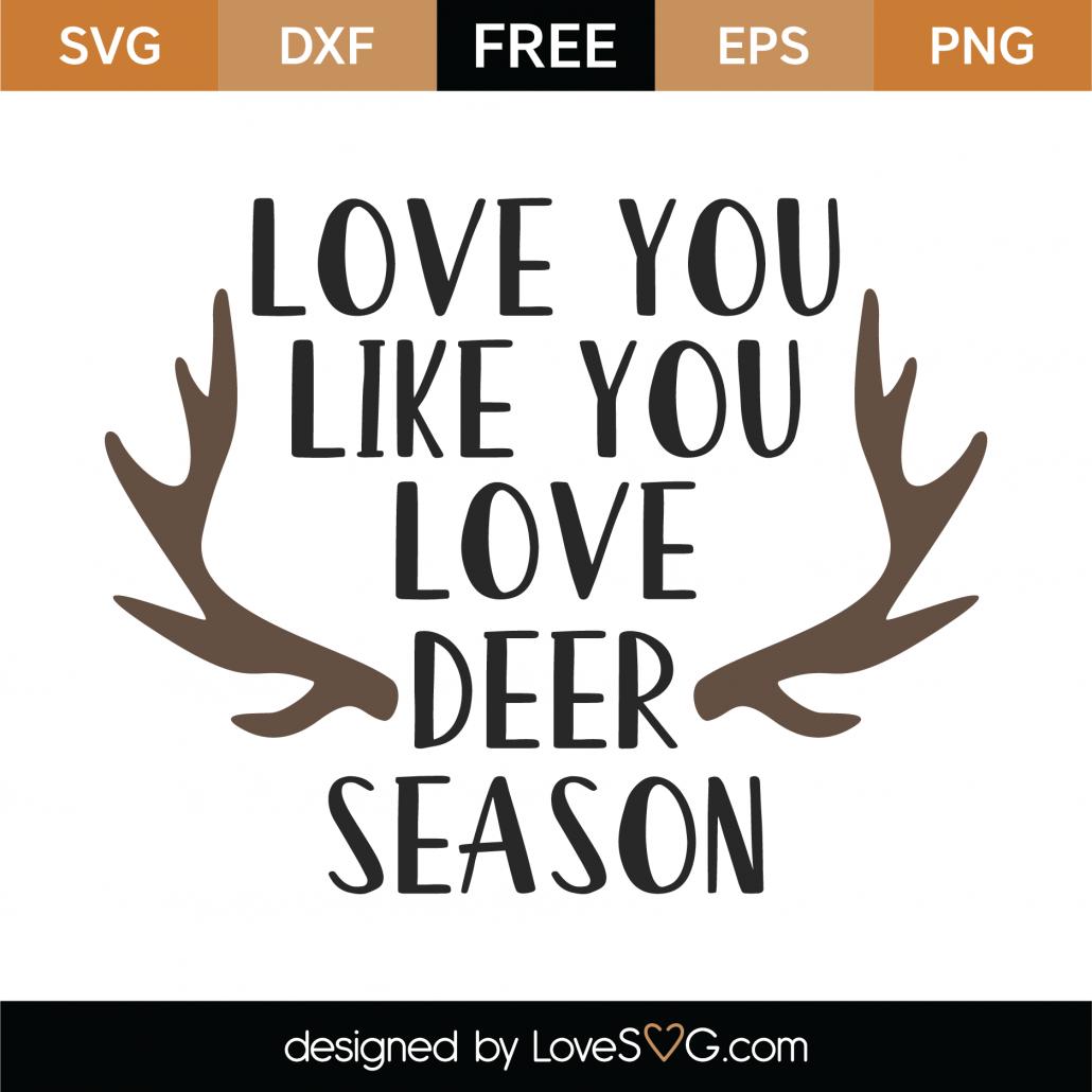 Download Free Love You Like You Love Deer Season SVG Cut File ...
