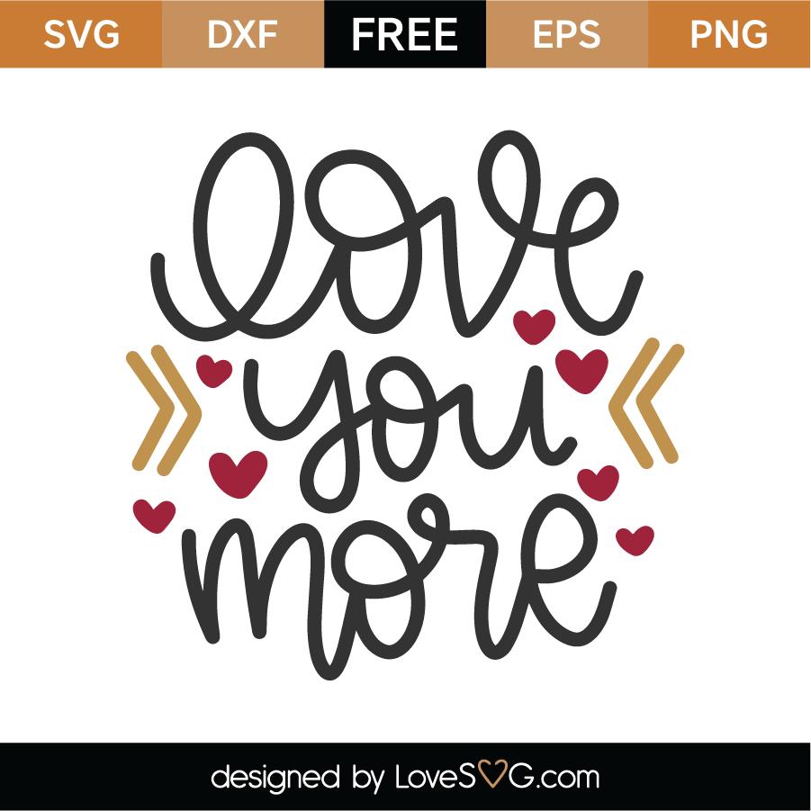 Download Free Love You More SVG Cut File - Lovesvg.com