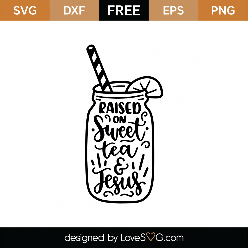 Free Raised On Sweet Tea And Jesus Svg Cut File Lovesvg Com