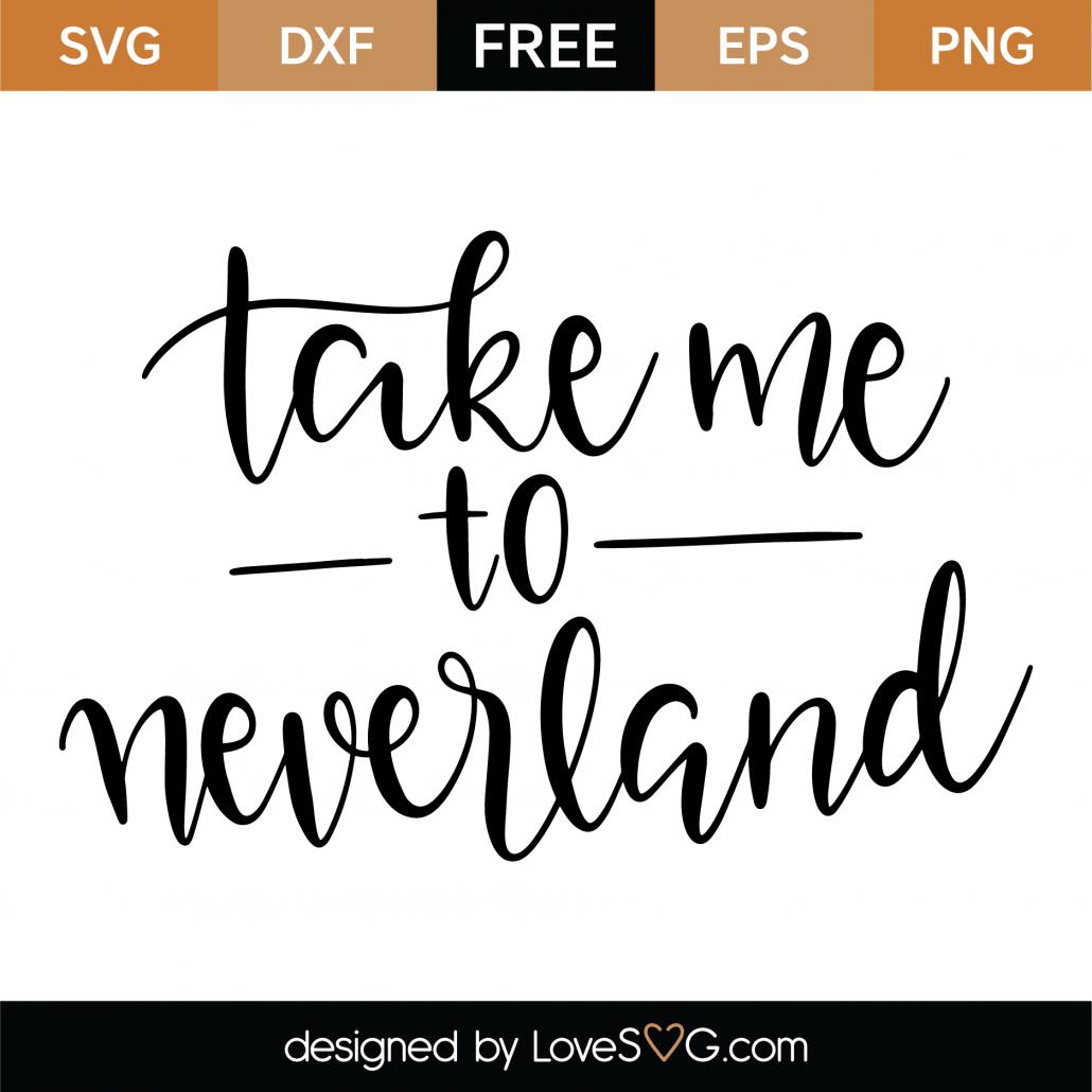 Download Free Take Me To Neverland SVG Cut File - Lovesvg.com