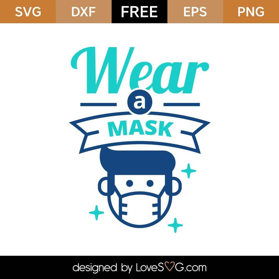 Free Wear A Mask Svg Cut File Lovesvg Com