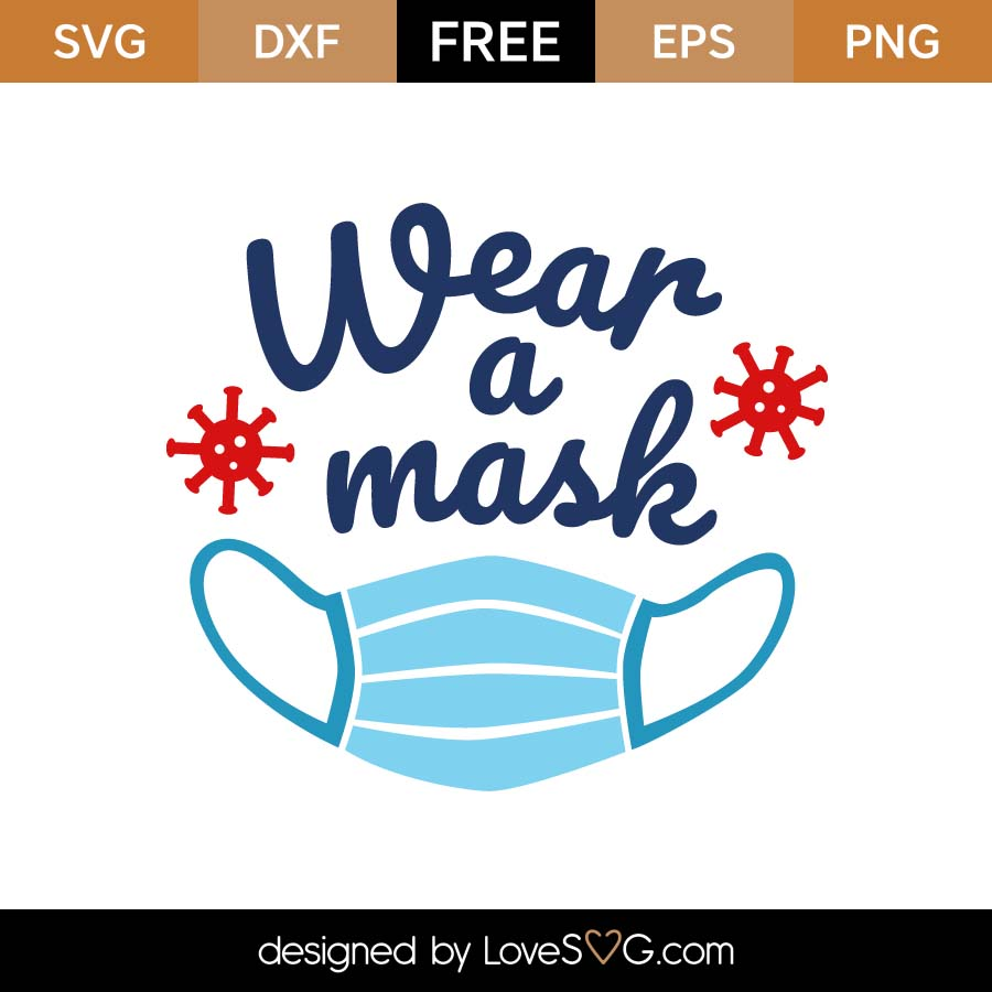 Free Wear A Mask Svg Cut File Lovesvg Com