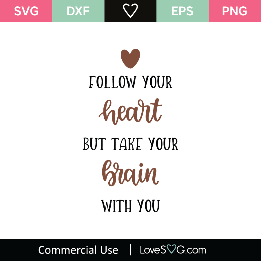 Download Follow Your Heart But Take Your Brain With You SVG Cut ...