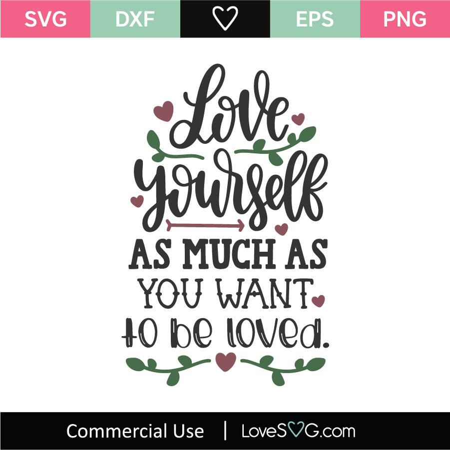 Love Yourself As Much As You Want To Be Loved Svg Cut File Lovesvg Com