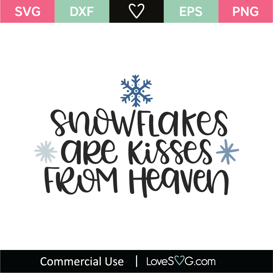 Snowflakes Are Kisses From Heaven Svg Cut File Lovesvg Com