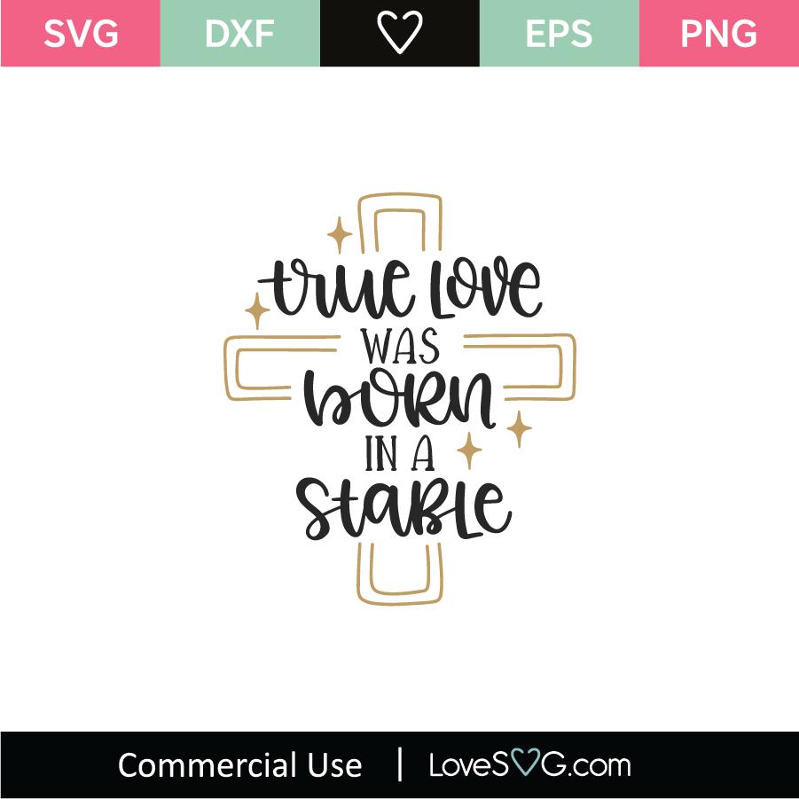 True Love Was Born In A Stable Svg Cut File Lovesvg Com