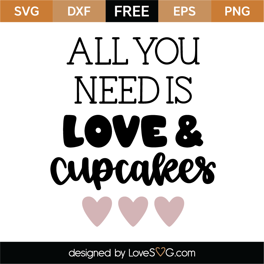 Download All You Need Is Love and Cupcakes SVG Cut File - Lovesvg.com
