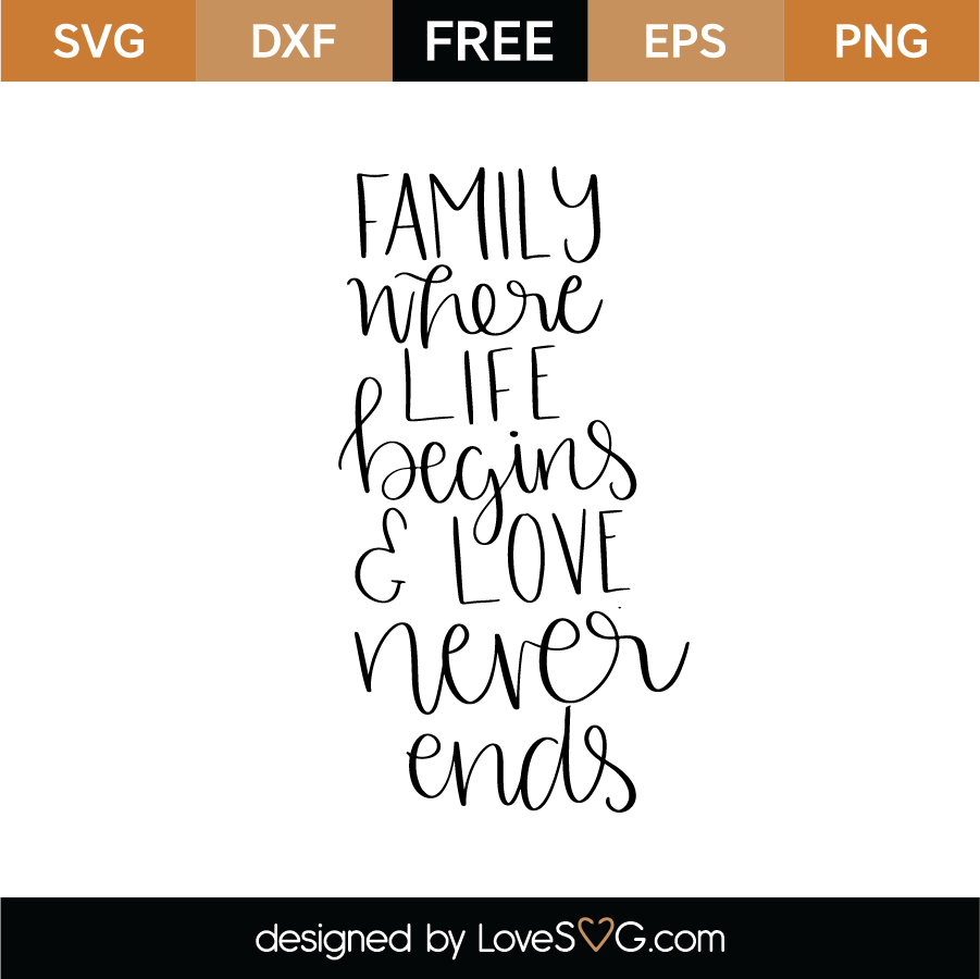 Download Family Where Life Begins And Love Never Ends SVG Cut File ...