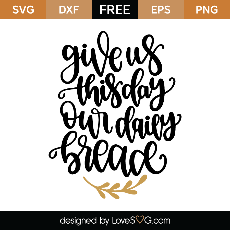 Give Us This Day Our Daily Bread Svg Cut File Lovesvg Com