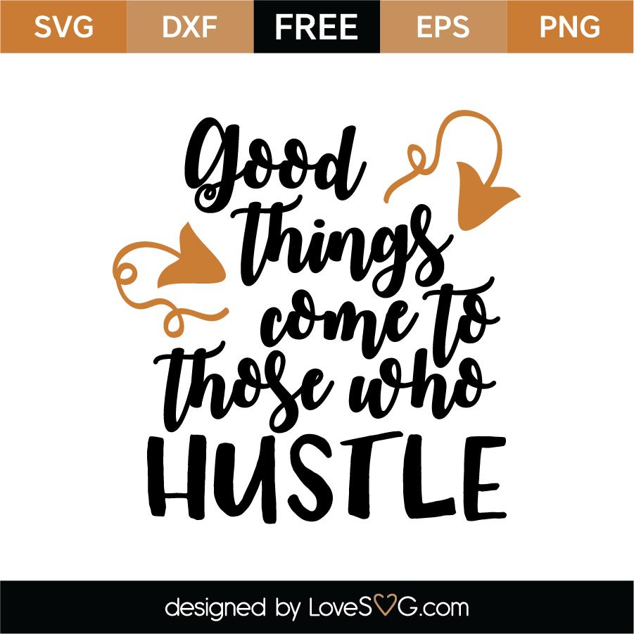 Good Things Come To Those Who Hustle Svg Cut File Lovesvg Com