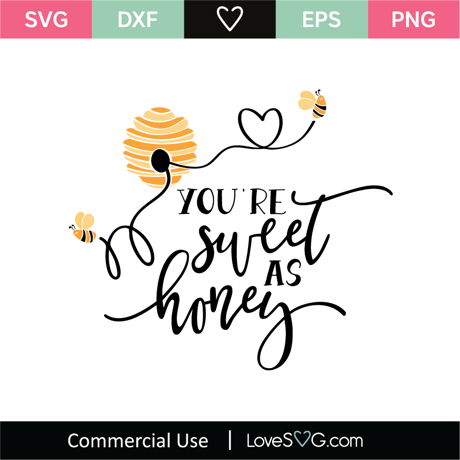 You Re Sweet As Honey Svg Cut File Lovesvg Com