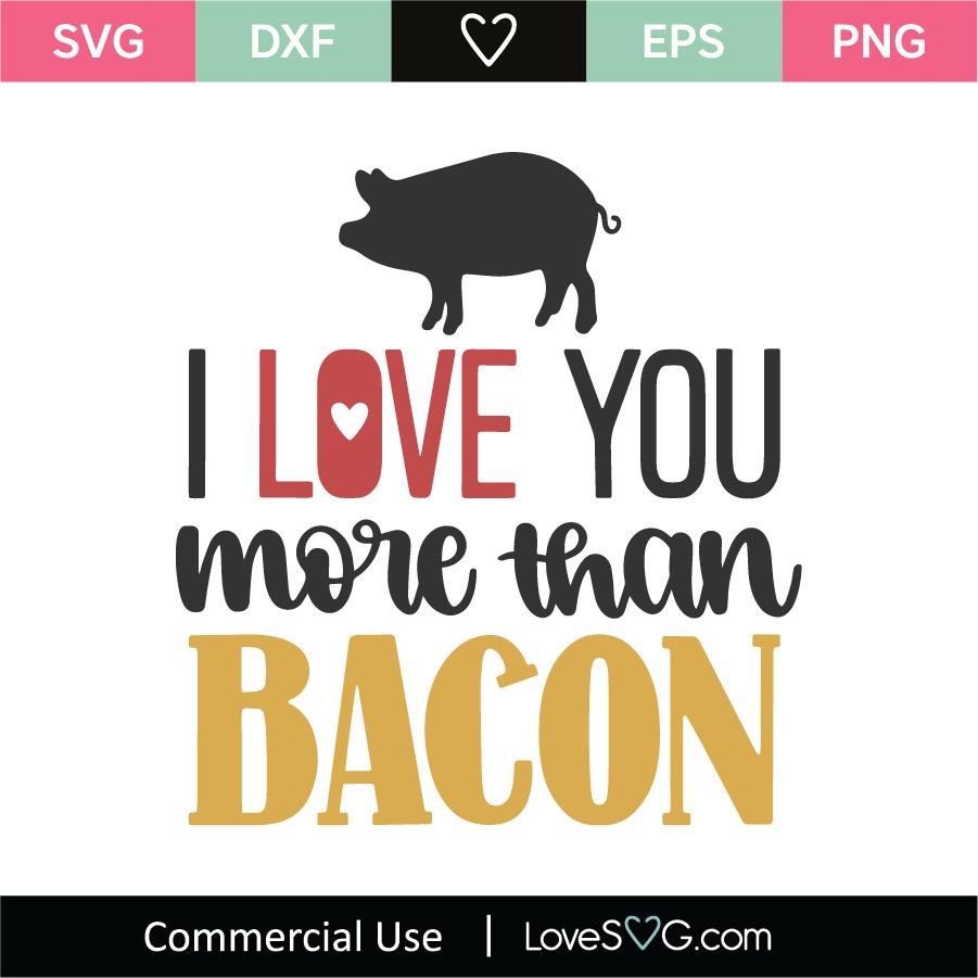 Download I Love You More Than Bacon SVG Cut File - Lovesvg.com